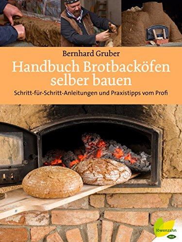 Handbuch Brotbacköfen selber bauen: Schritt-für-Schritt-Anleitungen und Praxistipps vom - Lehmofen Pizzaofen