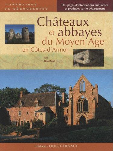 Châteaux et abbayes du Moyen Age en Côtes-d'Armor par Gérard Danet