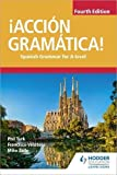¡Acción Gramática! Fourth Edition: Spanish Grammar for A Level