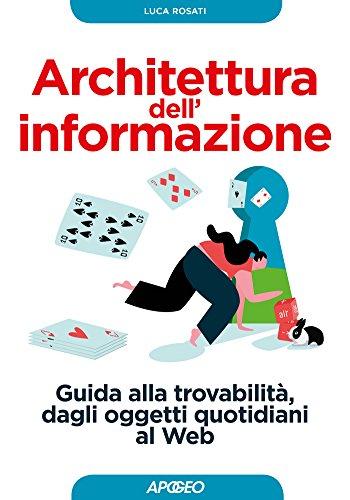 Architettura dell'informazione. Guida alla trovabilità, dagli oggetti quotidiani al web