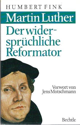 Matin Luther - Der widersprüchliche Reformator