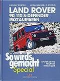 Land Rover 90, 110 & Defender restaurieren: Karosserie, Technik, Interieur (So wird's gemacht Special, Band 8)