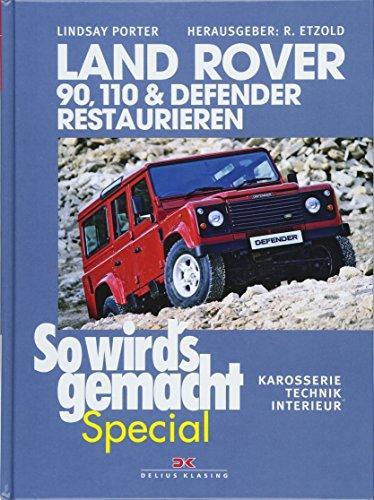 Land Rover 90, 110 & Defender restaurieren: Karosserie, Technik, Interieur (So wird's gemacht Special, Band 8) -