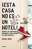 ¡Esta casa no es un hotel!: Manual de educación emocional para padres de adolescentes