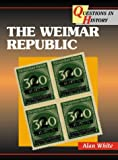 Cover of: Questions in History – The Weimar Republic | Alan White