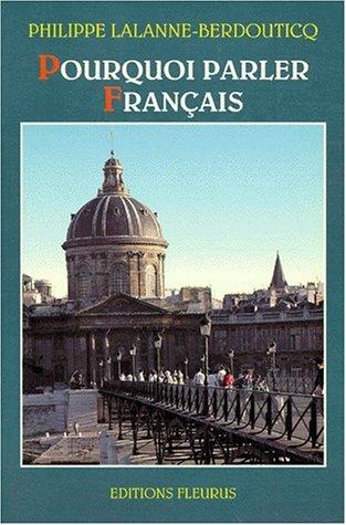 Pourquoi parler français par Philippe Lalanne-Berdouticq