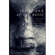 The Island of the Dolls: A Concise History of the Island and Legend