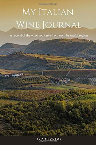 My Italian Wine Journal: A record of the wine you taste from each beautiful region