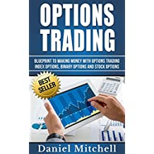 Options Trading: Blueprint to Making Money with Options Trading, Index Options, Binary Options and Stock options (Options Trading, Investing, Forex Trading Book 2) (English Edition)