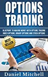 Options Trading: Blueprint to Making Money with Options Trading, Index Options, Binary Options and Stock options (Options Trading, Investing, Forex Trading Book 2)