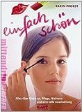 Einfach schön!: Alles über Make-up, Pflege, Wellness und eine tolle Ausstrahlung - Karin Probst-Rojina