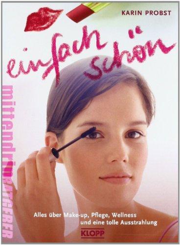 Einfach schön!: Alles über Make-up, Pflege, Wellness und eine tolle Ausstrahlung -