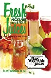 Fresh Vegetable and Fruit Juices: What's Missing in Your Body by Norman W. Walker (1991-09-20)