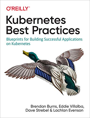 Kubernetes Best Practices: Blueprints for Building Successful Applications on Kubernetes (English Edition)