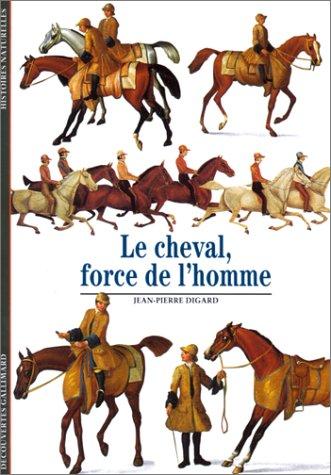 Le cheval, force de l'homme por Jean-Pierre Digard