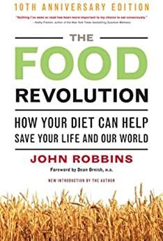 The Food Revolution: How Your Diet Can Help Save Your Life and Our World von [Robbins, John]
