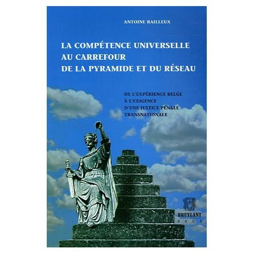 La compétence universelle au carrefour de la pyramide et du réseau : De l'expérience belge à l'exigence d'une justice pénale