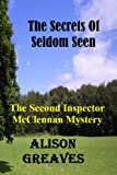 The Secrets Of Seldom Seen: The Second Inspector McClennan Mystery (The Inspector McClennan Mysteries Book 2)