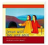 Jesus will bei uns sein: Die Ostergeschichte neu erzählt Mit Bildern von Emil Maier-F.