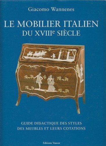 Le mobilier italien du XVIIIe siècle : Guide didactique des styles des meubles et leurs cotations par Giacomo Wannenes