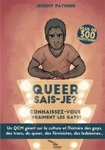 QUEER SAIS-JE ? VERSION GAY - Connaissez-vous bien la culture gay, lesbienne, trans, queer et fém ? par Jérémy Patinier