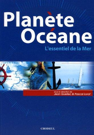 Planète Océane : L'essentiel de la Mer par Jean Guellec