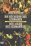 Die Rückkehr der Germanen - Jörg Kastner