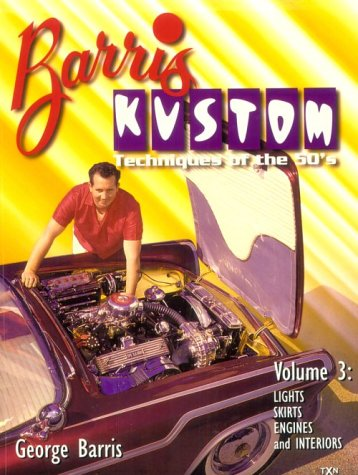 Barris Kustom Techniques of the 50's: Lights, Skirts, Engine and Interiors: 3 por George Barris