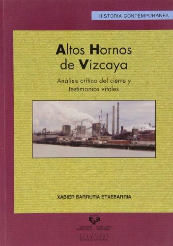 Altos hornos de Vizcaya. Análisis crítico del cierre y testimonios vitales (Serie Historia Contemporánea)