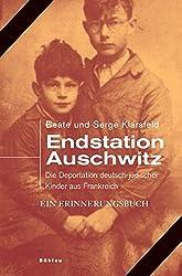 Endstation Auschwitz: Die Deportation deutscher und österreichischer jüdischer Kinder aus Frankreich. Ein Erinnerungsbuch