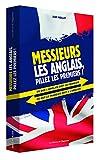 Messieurs les anglais, pillez les premiers ! : Ce que l'anglais doit au français ; ce que le français doit à l'anglais