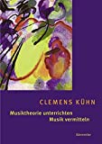 Musiktheorie unterrichten - Musik vermitteln: Erfahrungen - Ideen - Methoden