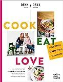 Cook Eat Love: Das Immunsystem stärken mit gesunden Rezepten für ein glückliches Leben (Gräfe und Unzer Einzeltitel)
