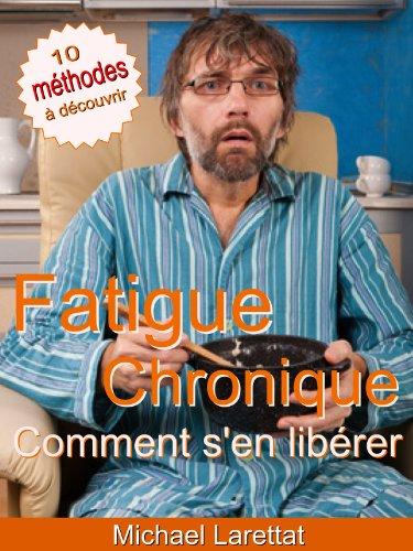 Fatigue Chronique, Comment s'en libérer !