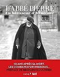 L'Abbé Pierre : un bâtisseur d'humanité