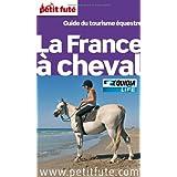 Petit Futé La France à cheval : Guide du tourisme équestre