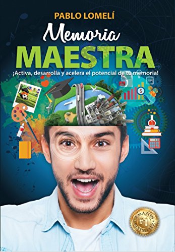 Memoria Maestra: ¡Activa, desarrolla y acelera el potencial de tu memoria! por Pablo Lomelí