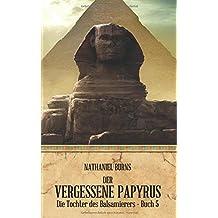 Der Vergessene Papyrus (Die Tochter des Balsamierers, Band 5)