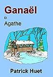 Ganaël et Agathe (Ganaël le dernier des elfes t. 3)...