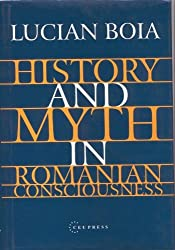 History and Myth in Romanian Consciousness by Lucian Boia (2001-01-01)