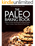 The Paleo Baking Book: Delicious Gluten Free Recipes for Baking Healthy Paleo Cookies, Cakes, Breads and Much More (The Essential Kitchen Series Book 6) (English Edition)