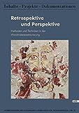 Retrospektive und Perspektive: Methoden und Techniken in der Wandmalereirestaurierung (Schriftenreihe des Bayerischen Landesamtes für Denkmalpflege / Inhalte - Projekte - Dokumentationen)