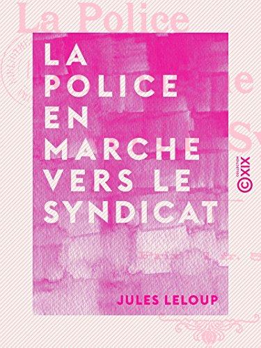 La Police en marche vers le Syndicat par Jules Leloup