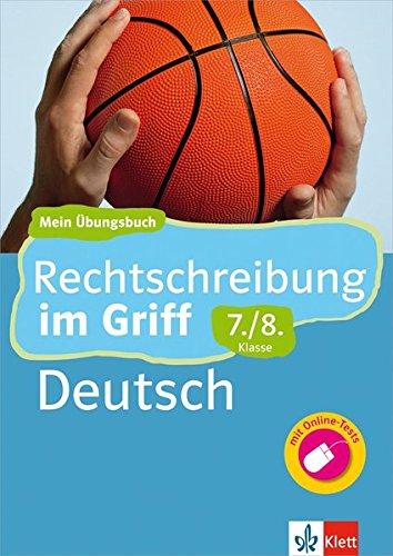Klett Rechtschreibung im Griff Deutsch 7./8. Klasse: Mein Übungsbuch für Gymnasium und Realschule (Klett ... im Griff)