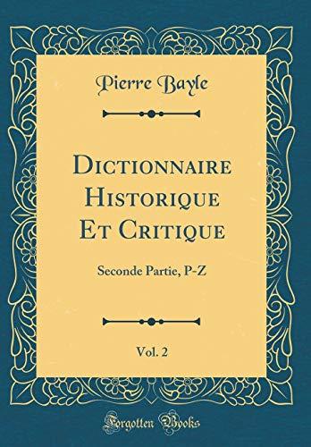 Dictionnaire Historique Et Critique, Vol. 2: Seconde Partie, P-Z (Classic Reprint) par Pierre Bayle