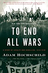 [( To End All Wars: A Story of Loyalty and Rebellion, 1914-1918 )] [by: Adam Hochschild] [Mar-2012]