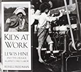 Kids at Work: Lewis Hine and the Crusade Against Child Labor by Russell Freedman (2008-08-11)