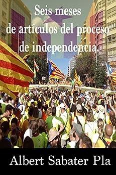Seis meses de artículos del proceso de independencia. de [Sabater Pla, Albert ]