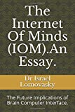 The Internet Of Minds (IOM).An Essay.: The Future Implications of Brain Computer Interface.