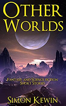 Other Worlds: Fantasy and Science Fiction Short Stories by [Kewin, Simon]